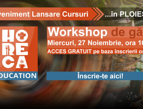 Workshop de Gatit – HoReCa Education in Ploiesti! Acces Gratuit! Te-ai inscris?